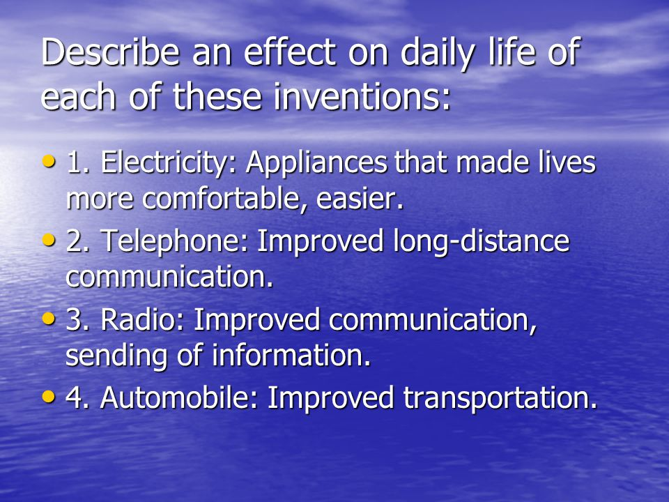 Describe an effect on daily life of each of these inventions: