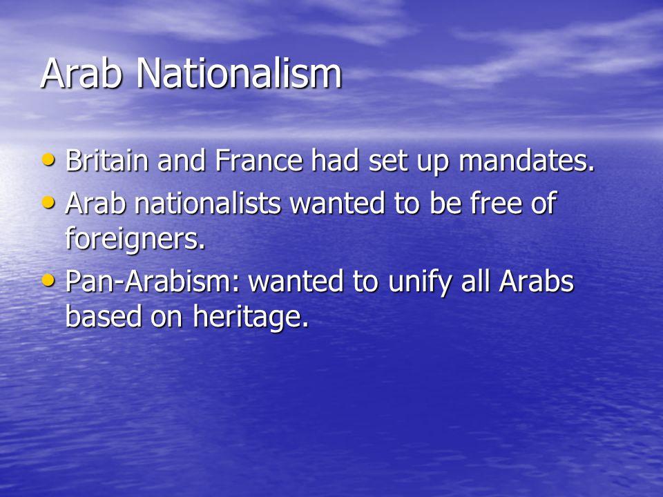 Arab Nationalism Britain and France had set up mandates.