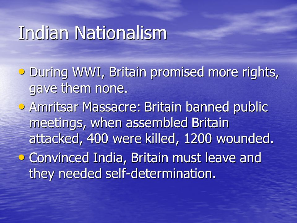Indian Nationalism During WWI, Britain promised more rights, gave them none.