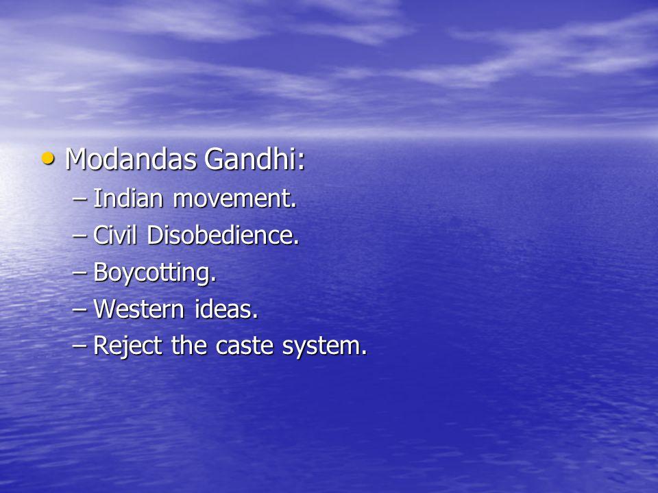 Modandas Gandhi: Indian movement. Civil Disobedience. Boycotting.