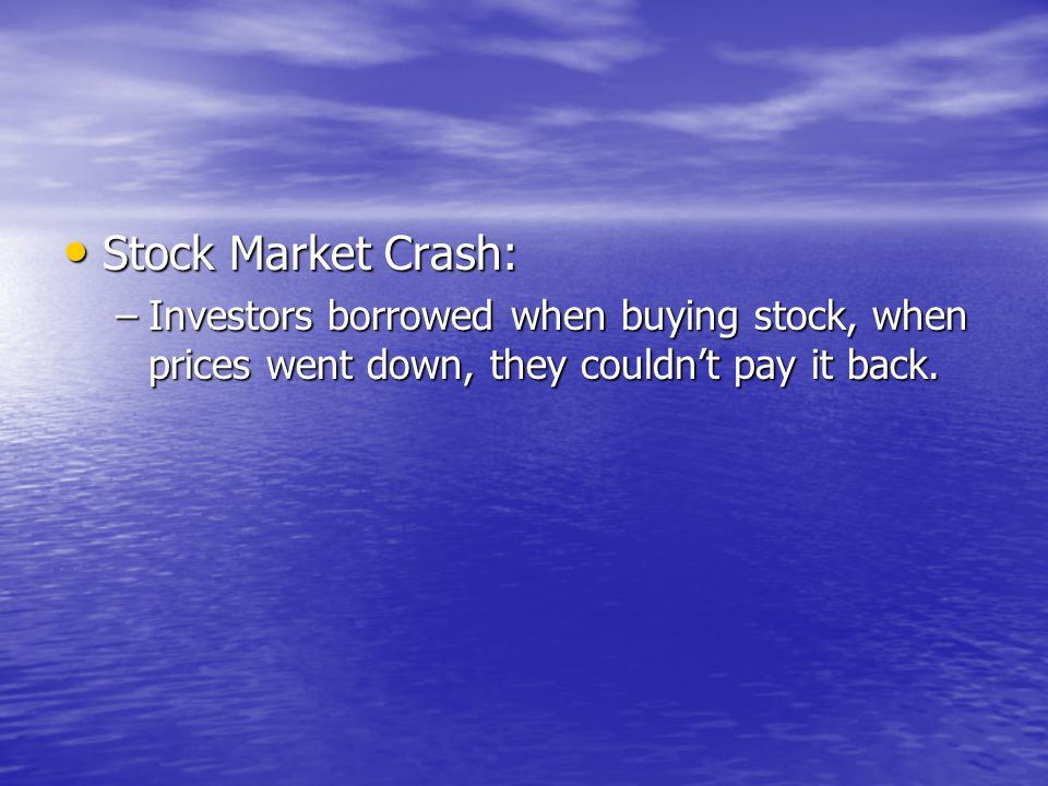 Stock Market Crash: Investors borrowed when buying stock, when prices went down, they couldn't pay it back.