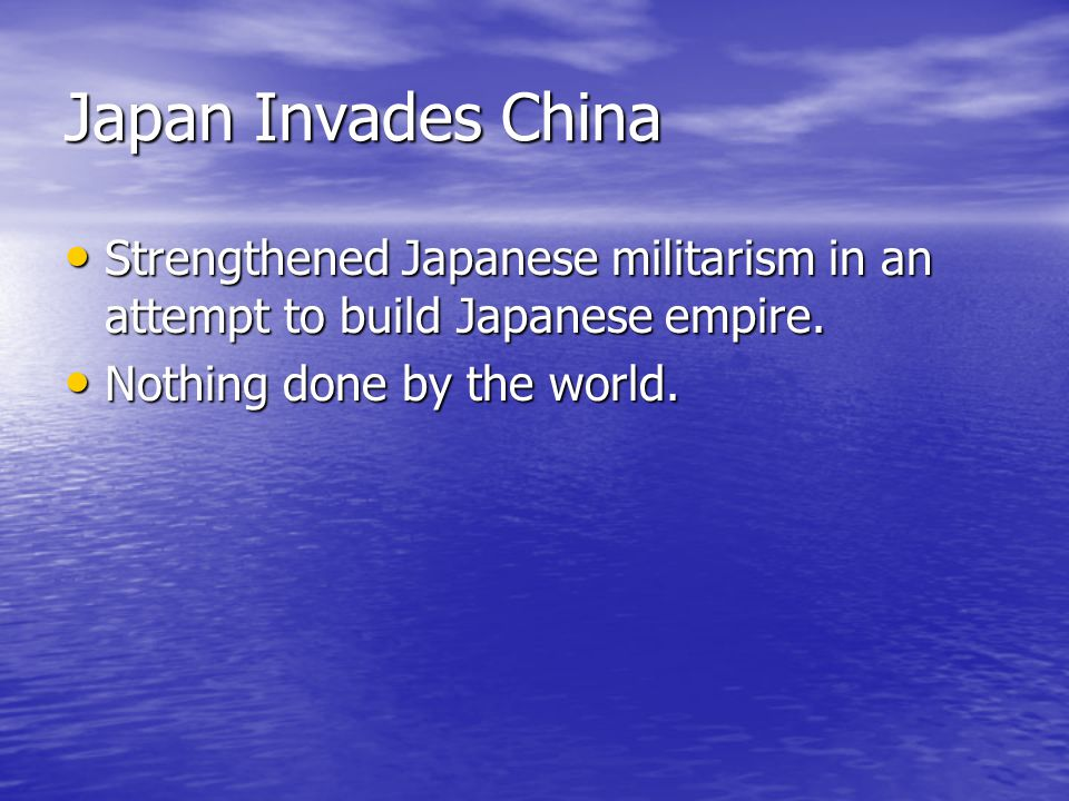 Japan Invades China Strengthened Japanese militarism in an attempt to build Japanese empire.