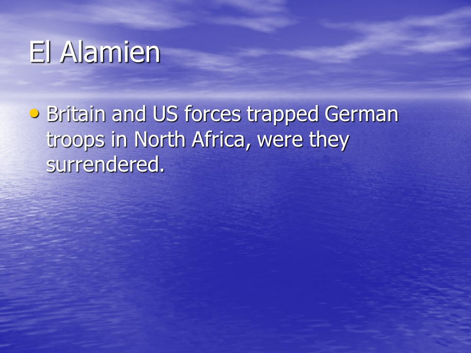 El Alamien Britain and US forces trapped German troops in North Africa, were they surrendered.