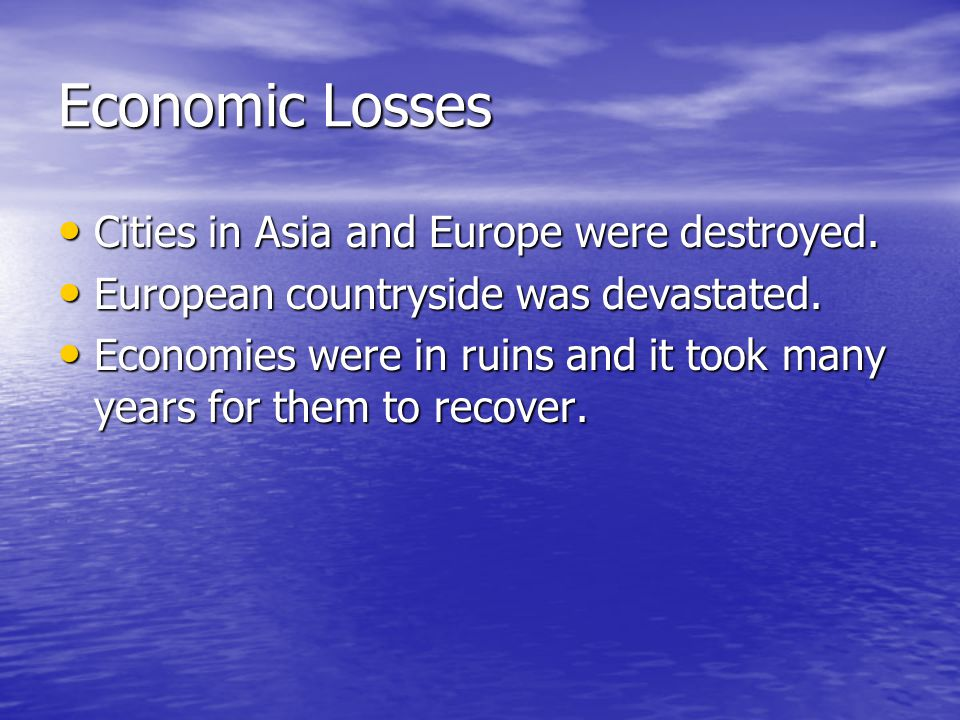 Economic Losses Cities in Asia and Europe were destroyed.