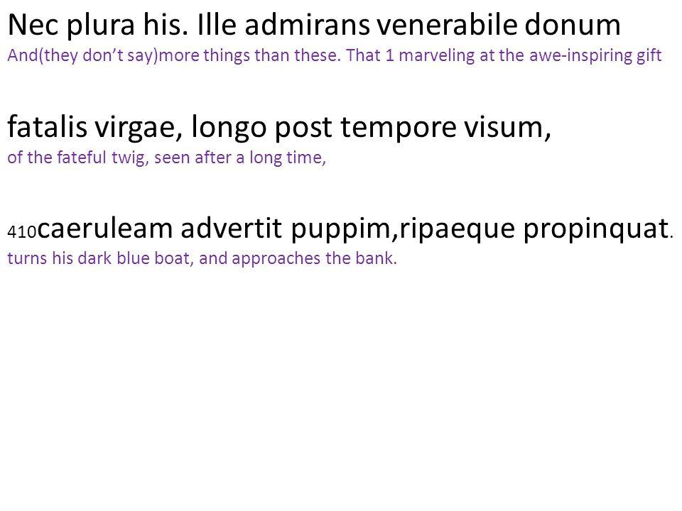 Nec plura his. Ille admirans venerabile donum