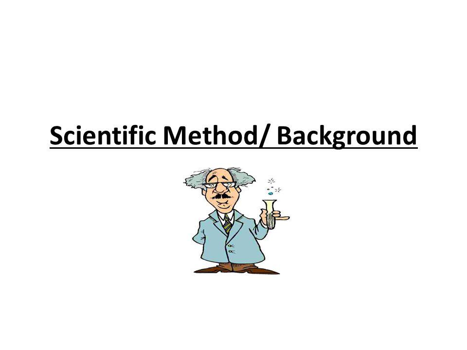 Scientific Method/ Background