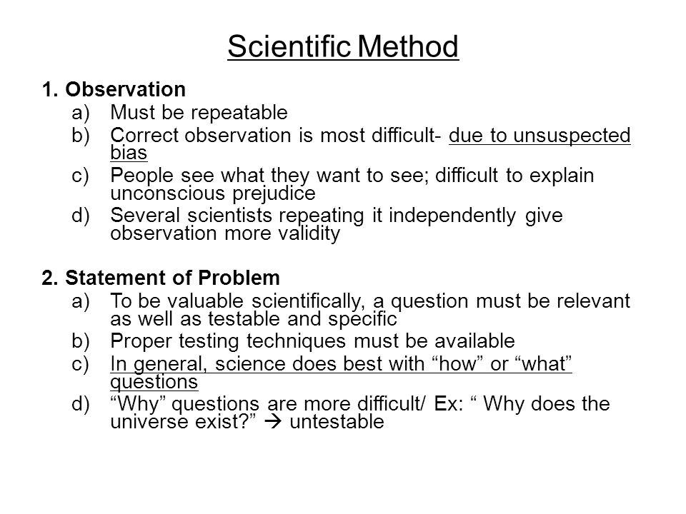Scientific Method 1. Observation Must be repeatable