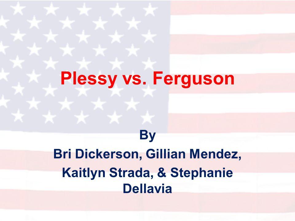 By Bri Dickerson, Gillian Mendez, Kaitlyn Strada, & Stephanie Dellavia
