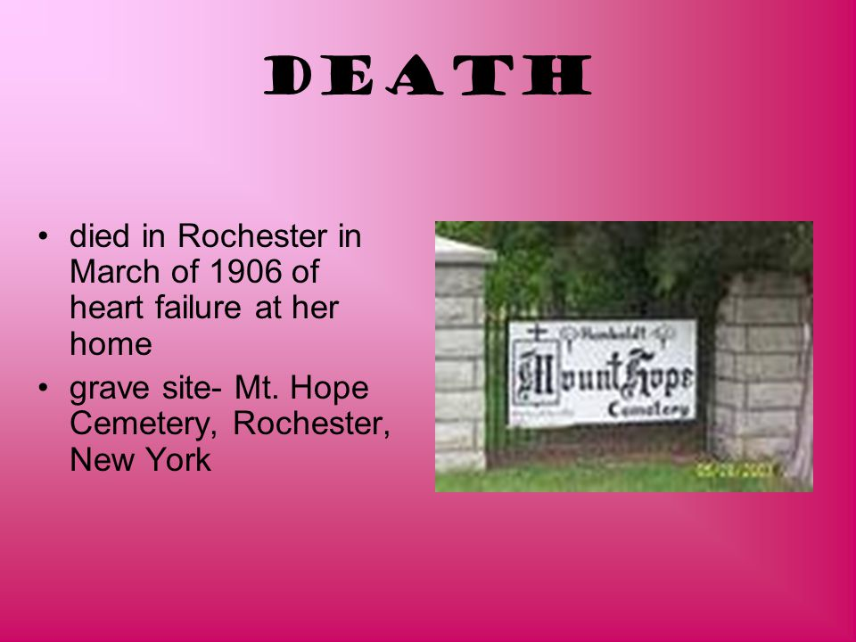 Death died in Rochester in March of 1906 of heart failure at her home