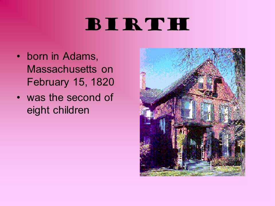 Birth born in Adams, Massachusetts on February 15, 1820