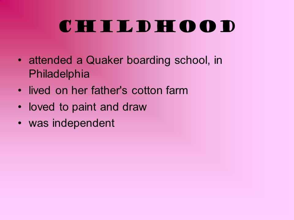 Childhood attended a Quaker boarding school, in Philadelphia