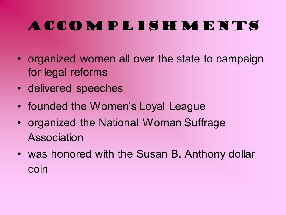 Accomplishments organized women all over the state to campaign for legal reforms. delivered speeches.