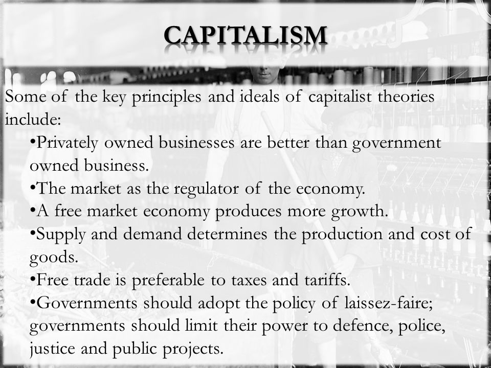 CAPITALISM Some of the key principles and ideals of capitalist theories include: