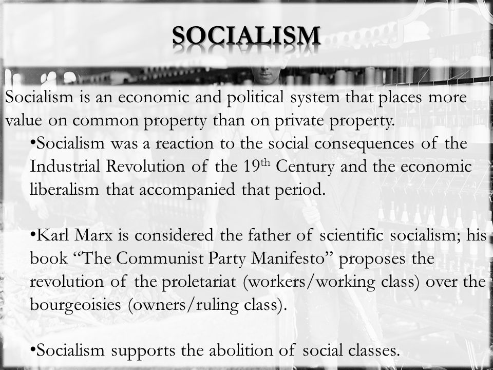 SOCIALISM Socialism is an economic and political system that places more value on common property than on private property.