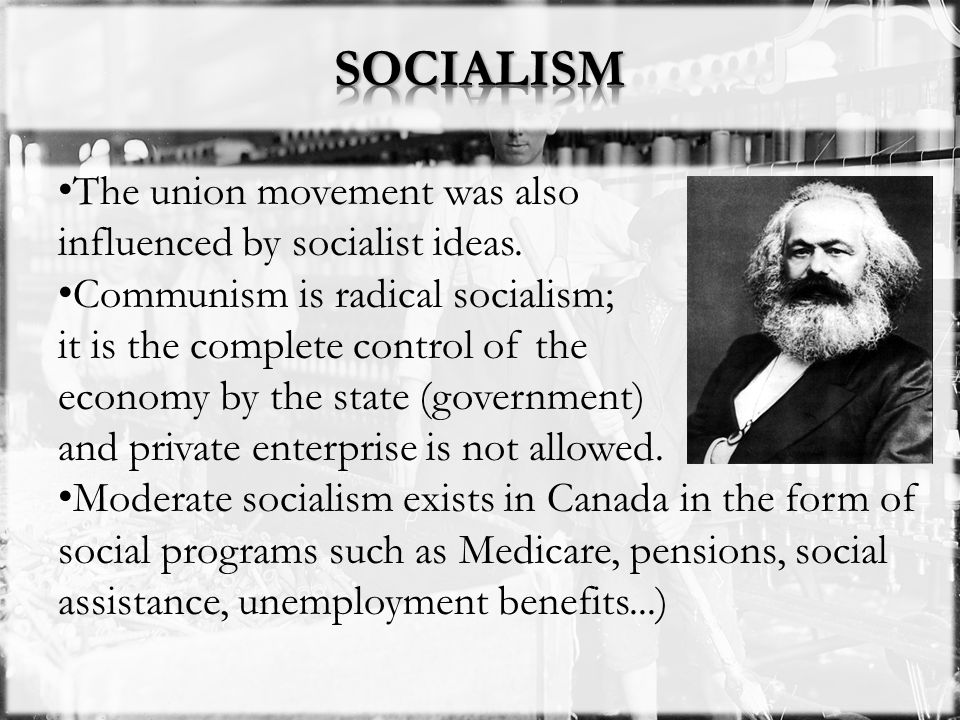 SOCIALISM The union movement was also influenced by socialist ideas.