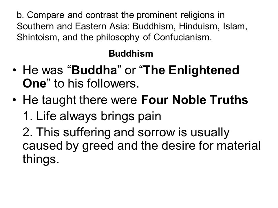 He was Buddha or The Enlightened One to his followers.