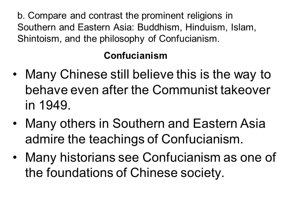 b. Compare and contrast the prominent religions in Southern and Eastern Asia: Buddhism, Hinduism, Islam, Shintoism, and the philosophy of Confucianism.