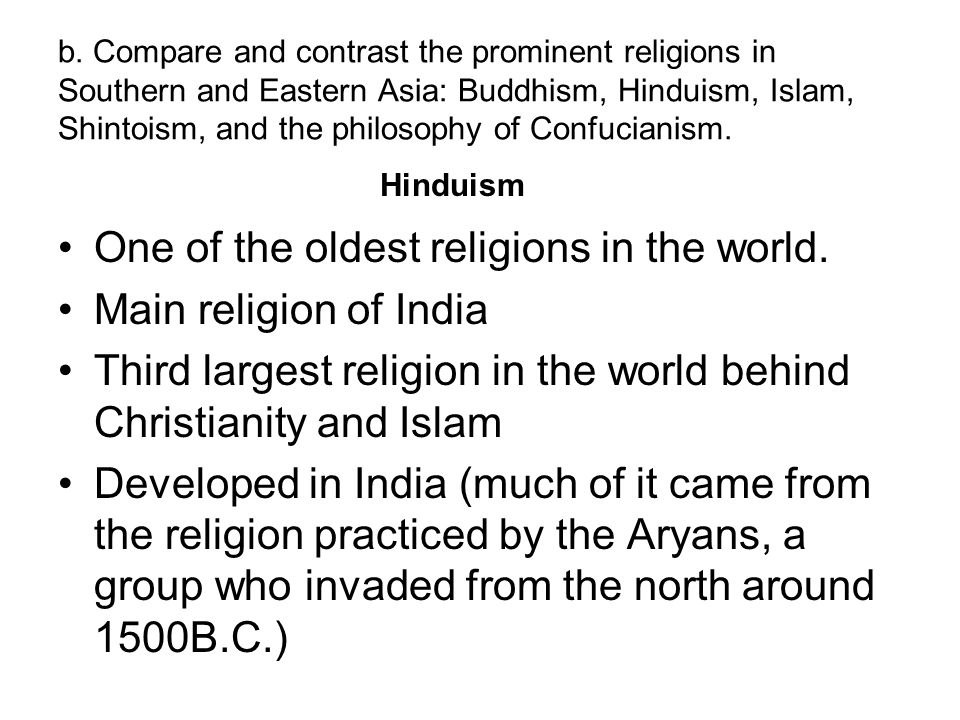 One of the oldest religions in the world. Main religion of India
