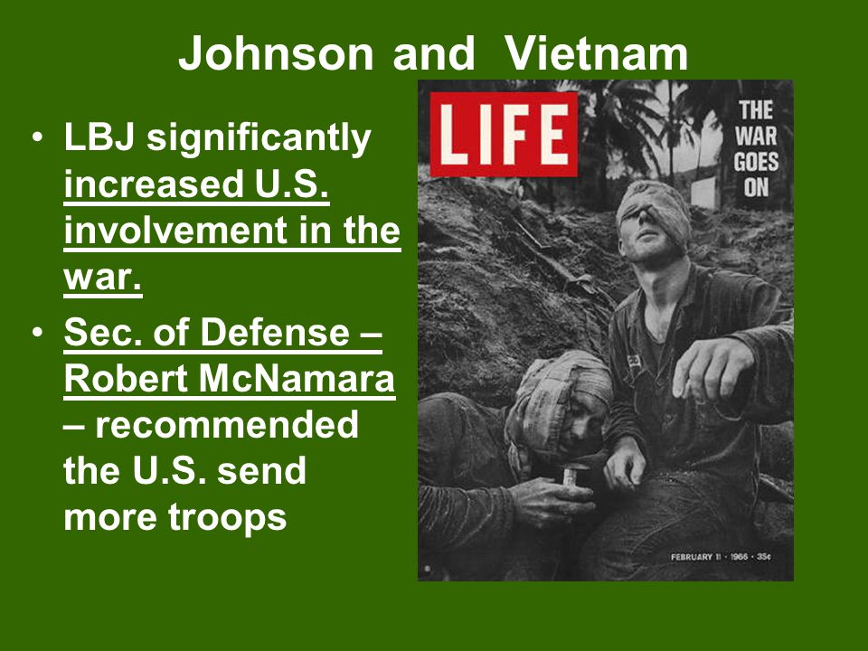 Johnson and Vietnam LBJ significantly increased U.S. involvement in the war.