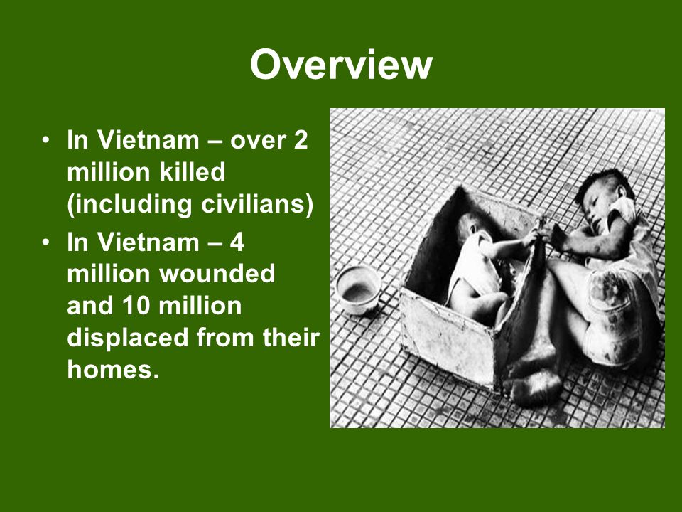Overview In Vietnam – over 2 million killed (including civilians)