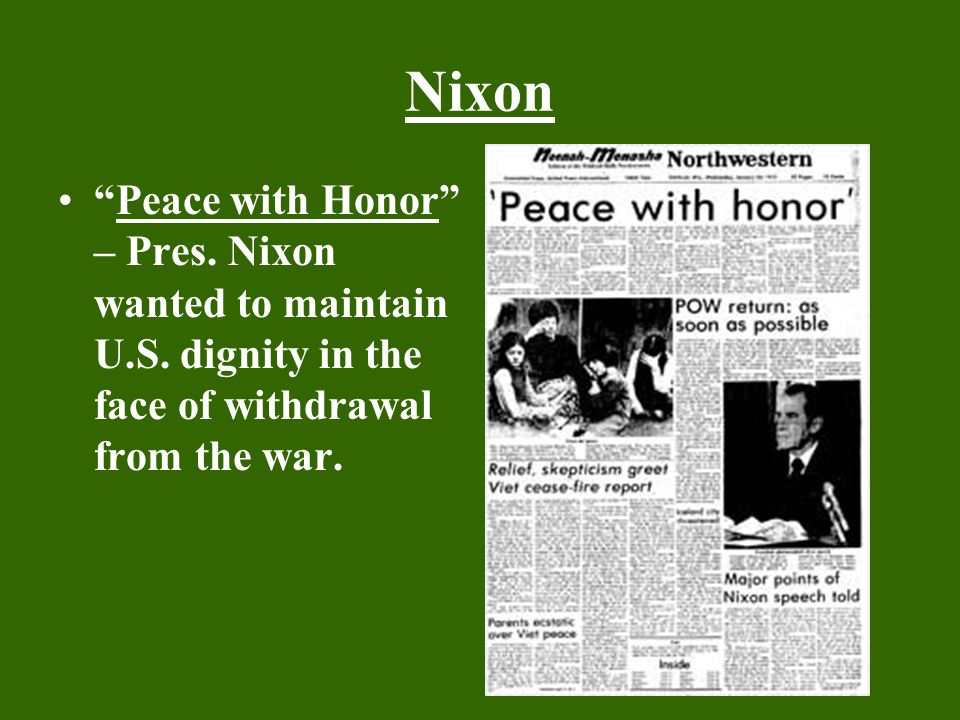 Nixon Peace with Honor – Pres. Nixon wanted to maintain U.S.