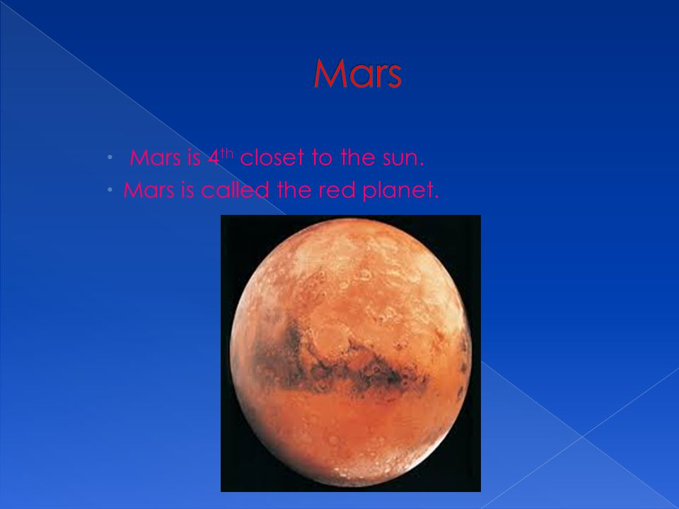 Mars Mars is 4th closet to the sun. Mars is called the red planet.