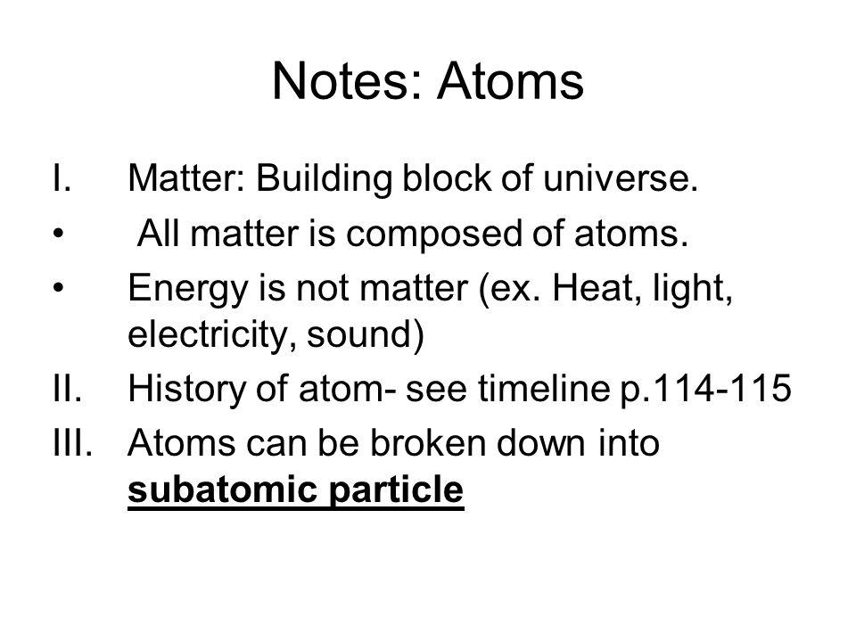 Notes: Atoms Matter: Building block of universe.