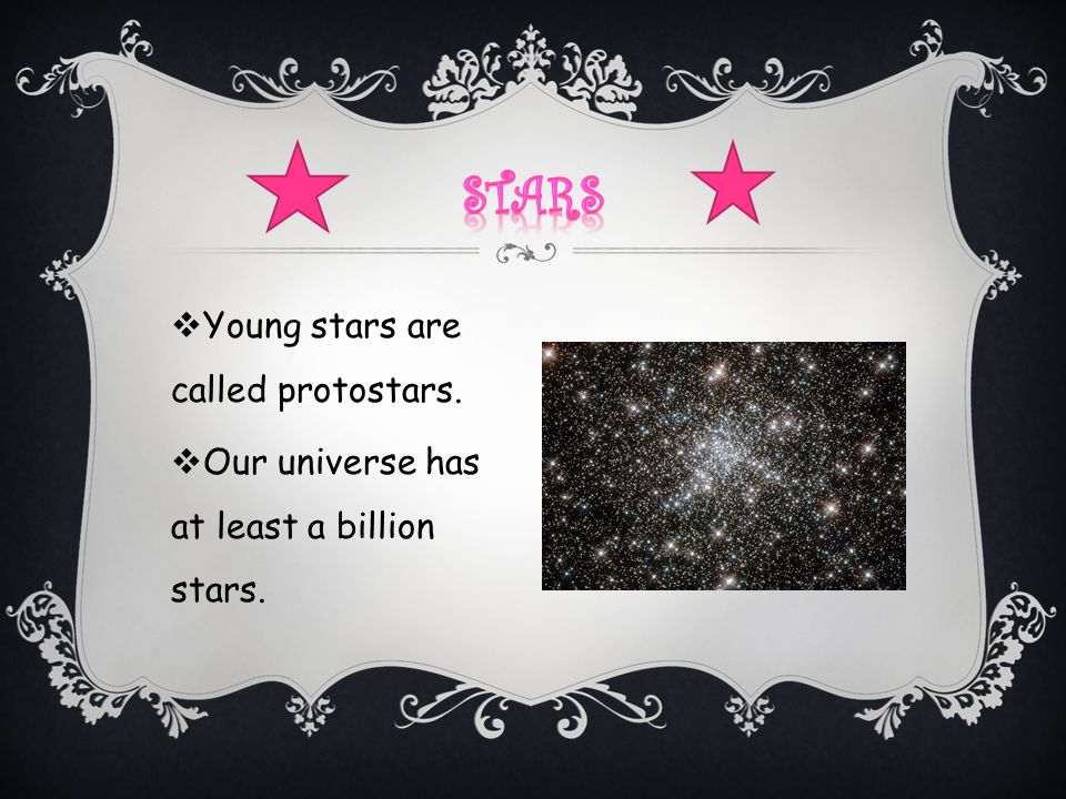 Stars Young stars are called protostars.
