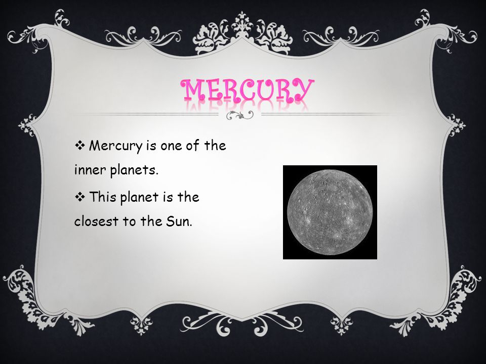 Mercury Mercury is one of the inner planets.