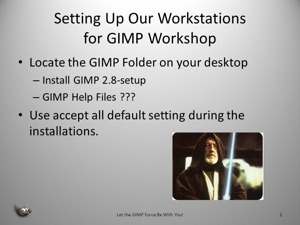Setting Up Our Workstations for GIMP Workshop