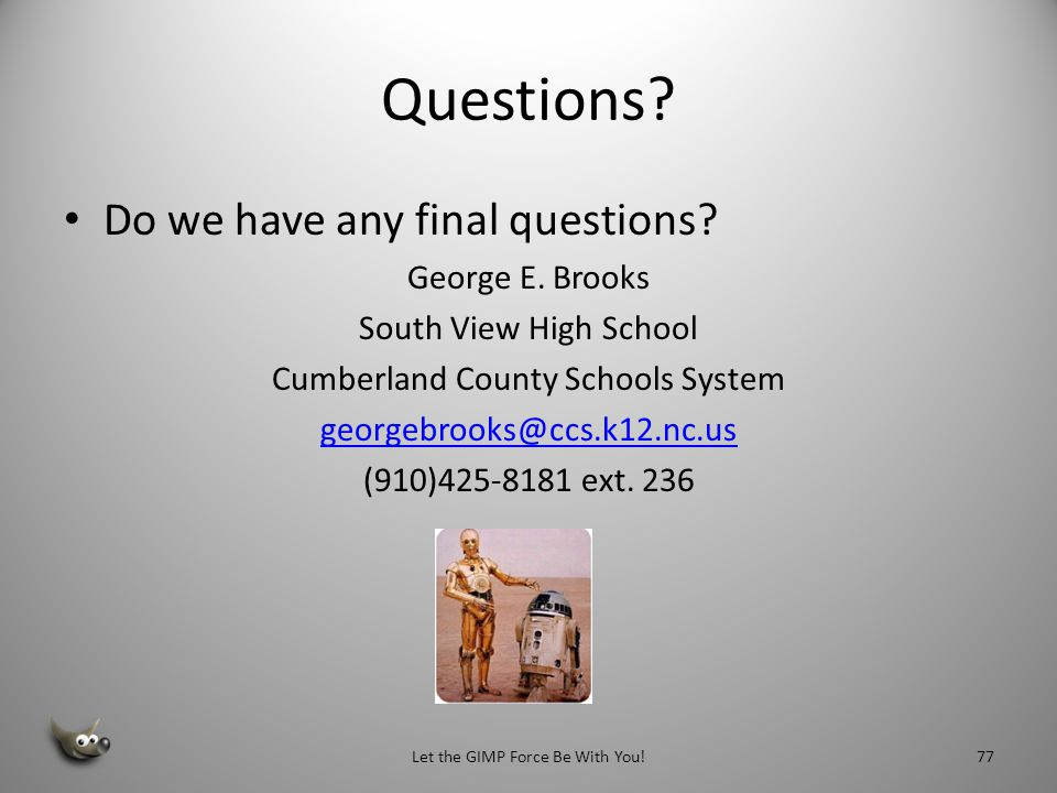 Questions Do we have any final questions George E. Brooks