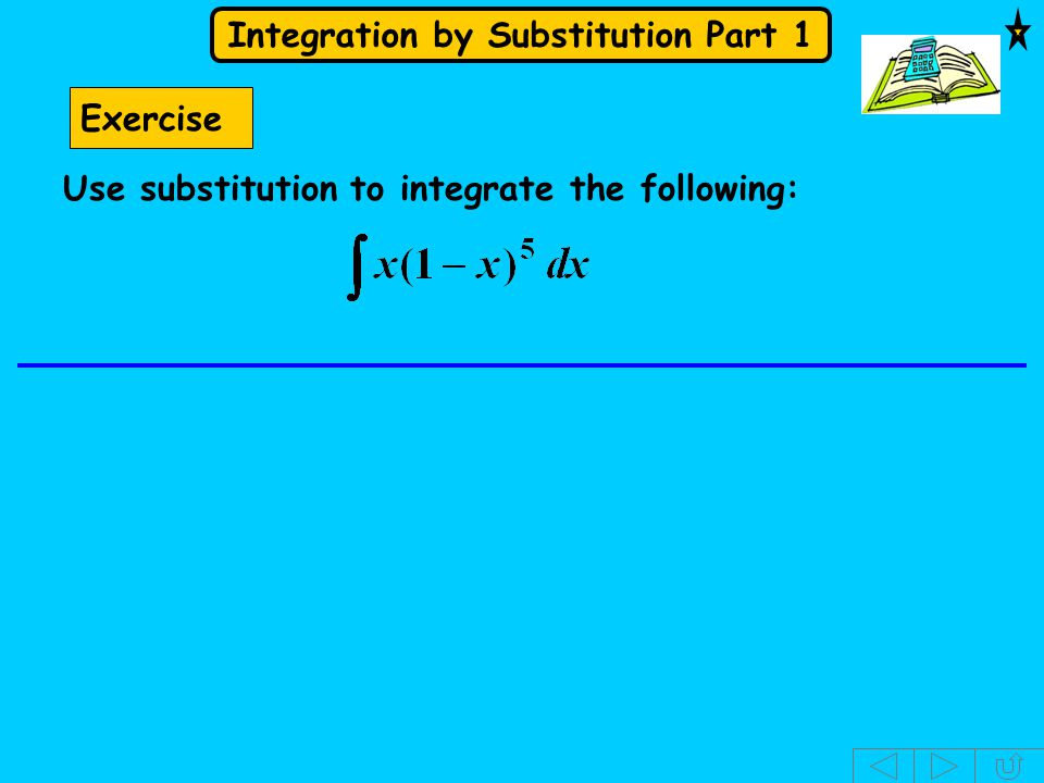 Exercise Use substitution to integrate the following: