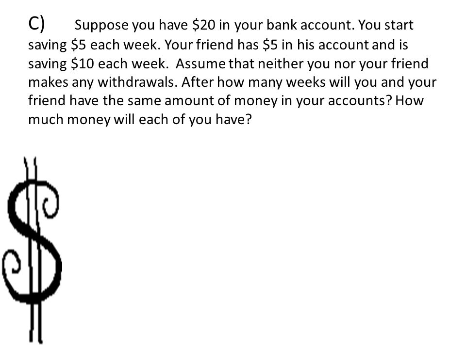 C). Suppose you have $20 in your bank account