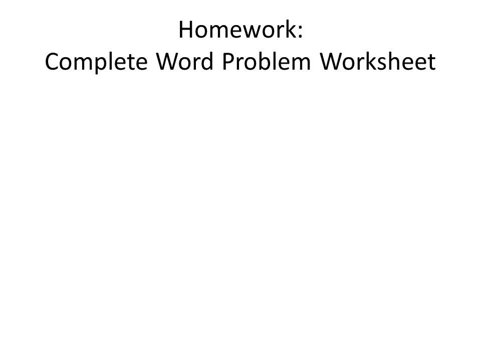 Homework: Complete Word Problem Worksheet