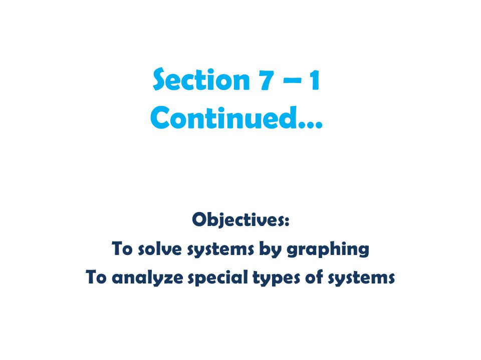 To solve systems by graphing To analyze special types of systems