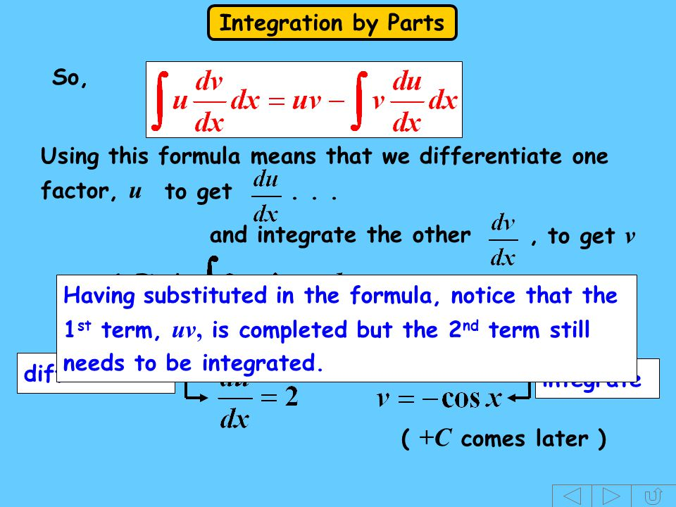 So, Using this formula means that we differentiate one factor, u. to get . . . and integrate the other ,