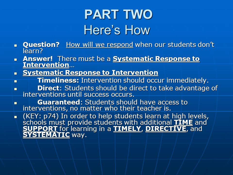PART TWO Here's How Question How will we respond when our students don't learn Answer! There must be a Systematic Response to Intervention…