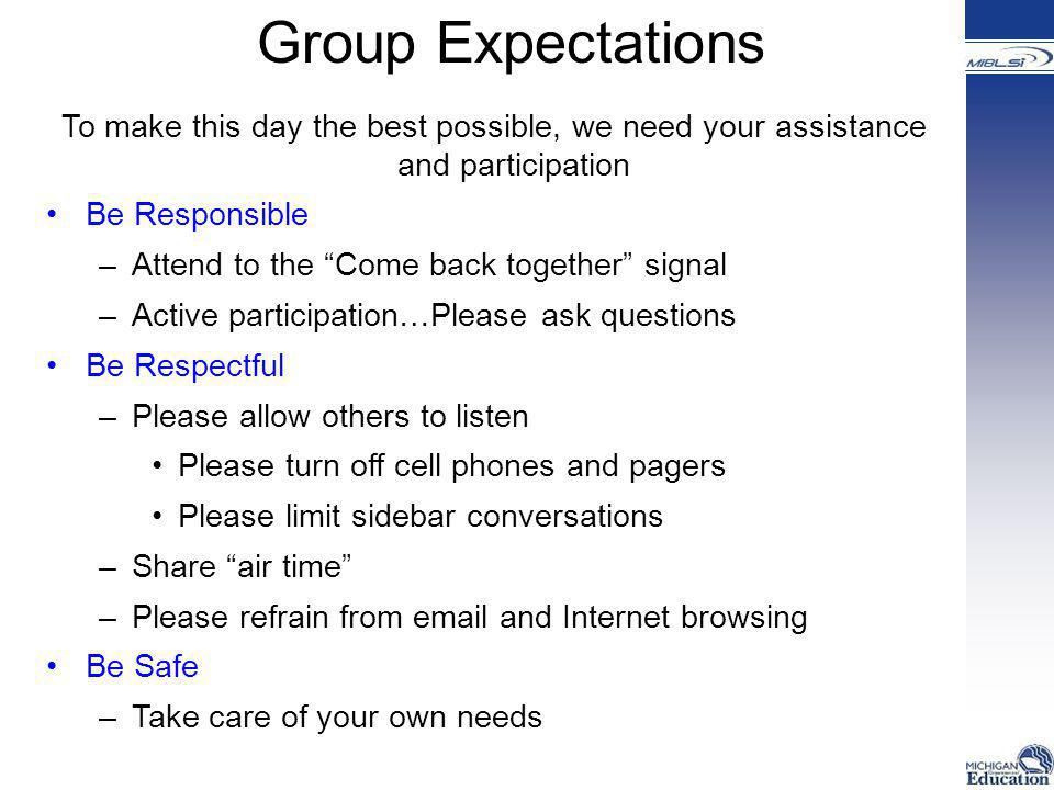 Group Expectations To make this day the best possible, we need your assistance and participation. Be Responsible.