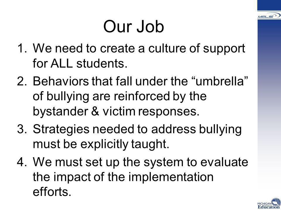 Our Job We need to create a culture of support for ALL students.