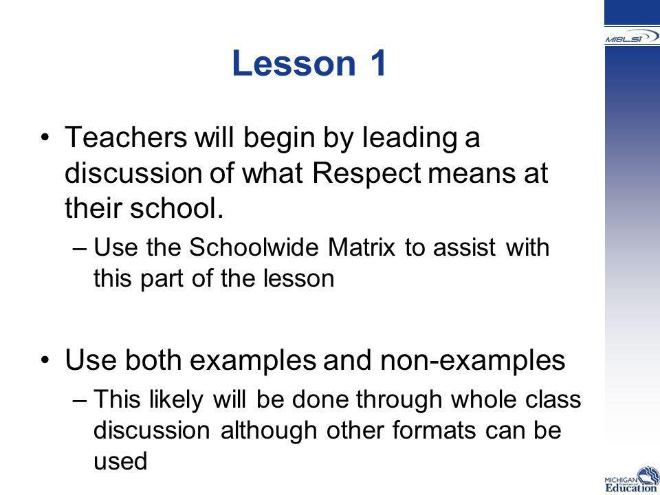 Lesson 1 Teachers will begin by leading a discussion of what Respect means at their school.