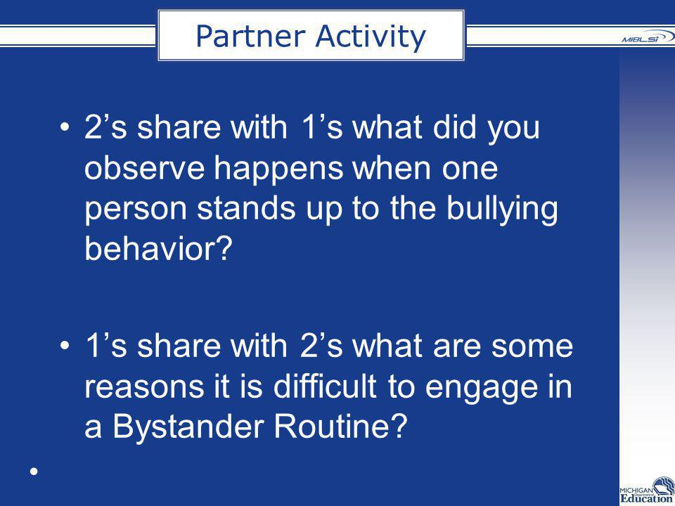 Partner Activity 2's share with 1's what did you observe happens when one person stands up to the bullying behavior