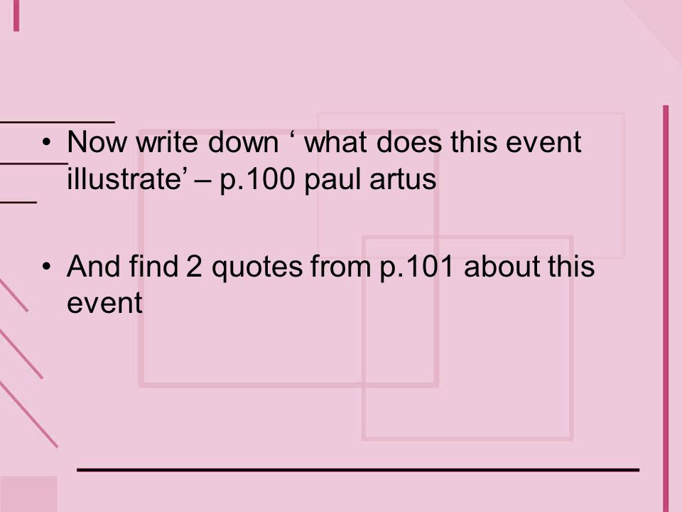 Now write down ' what does this event illustrate' – p.100 paul artus