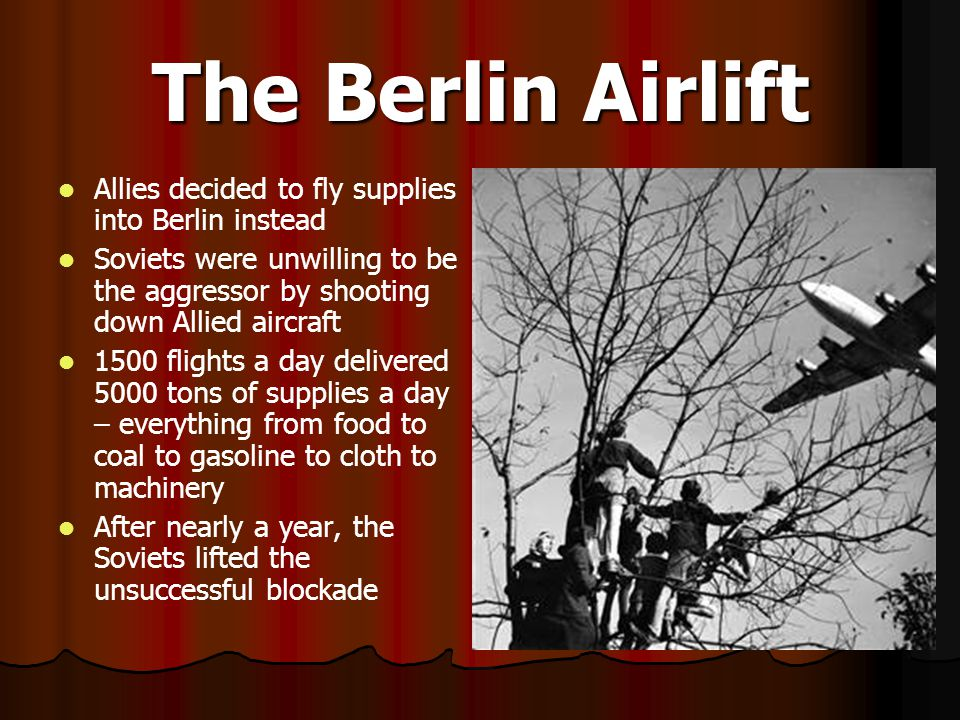 The Berlin Airlift Allies decided to fly supplies into Berlin instead