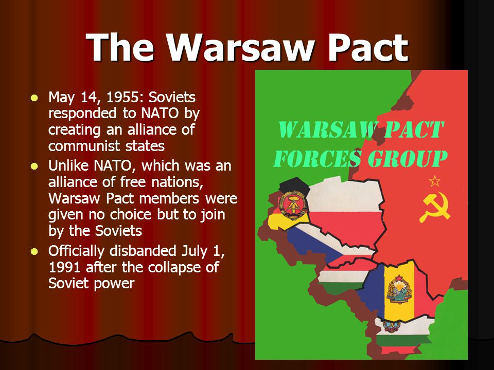 The Warsaw Pact May 14, 1955: Soviets responded to NATO by creating an alliance of communist states.
