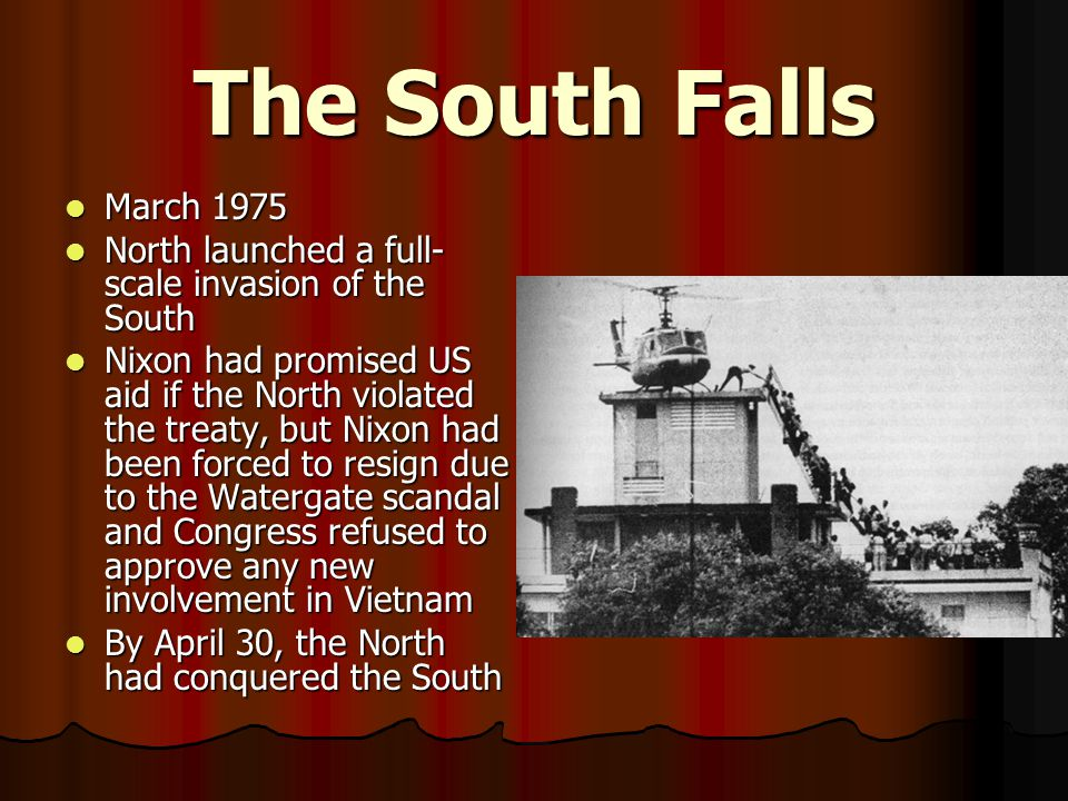 The South Falls March 1975. North launched a full-scale invasion of the South.