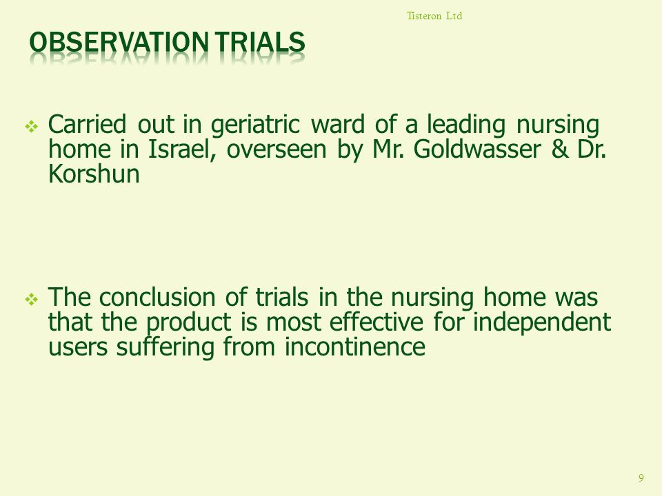 Tisteron Ltd Observation trials. Carried out in geriatric ward of a leading nursing home in Israel, overseen by Mr. Goldwasser & Dr. Korshun.