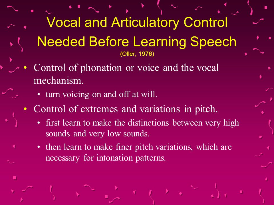 Vocal and Articulatory Control Needed Before Learning Speech (Oller, 1976)