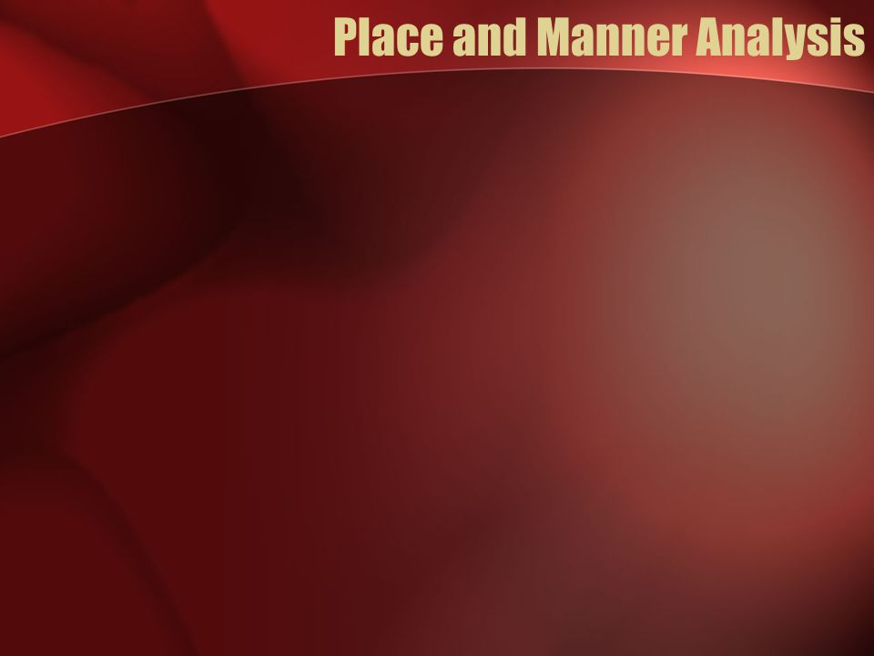 Place and Manner Analysis