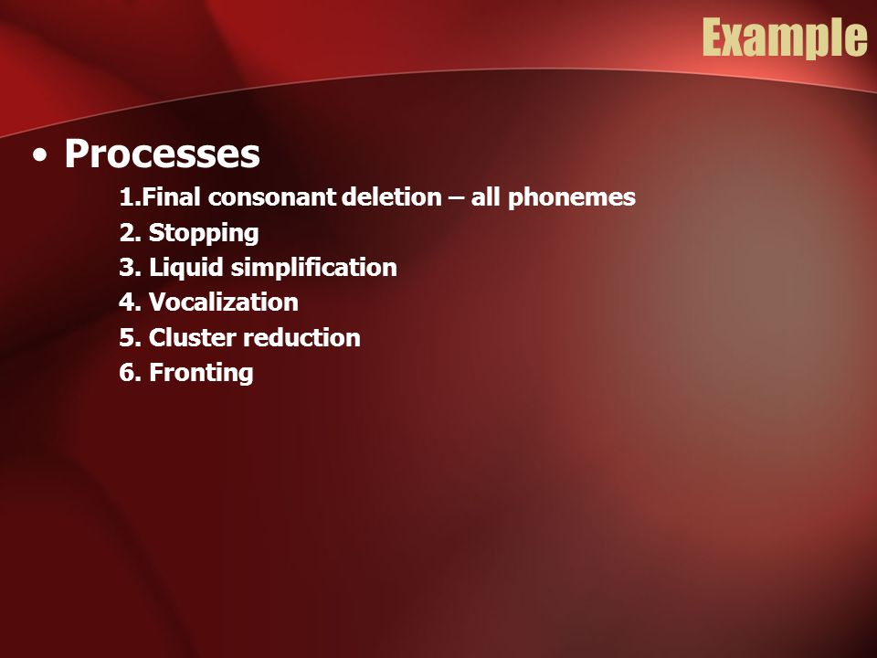 Example Processes 1.Final consonant deletion – all phonemes