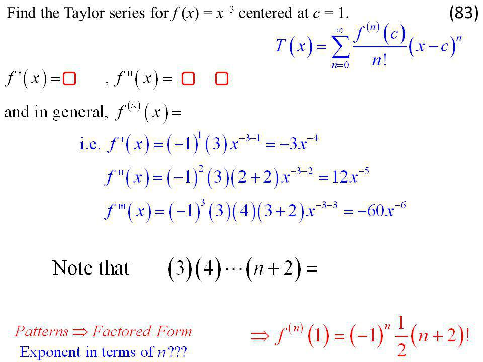 Find the Taylor series for f (x) = x−3 centered at c = 1.